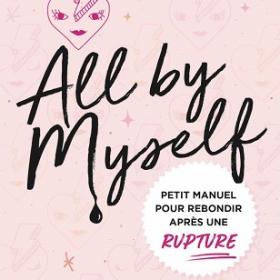All by myself, le petit manuel d'Audrey Merveille pour rebondir après une rupture