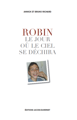 le jour ou le ciel se dechira robin Interview dauteurs : Bruno et Annick RICHARD, parents de Robin RICHARD