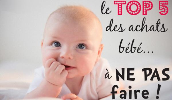 Le top 5 des produits à ne pas acheter pour bébé   So Busy Girls d93891eb36bd