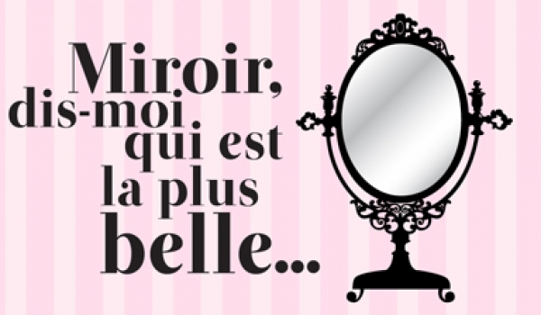 Miroir qui sera la plus belle ce soir so busy girls for Si belle en ce miroir